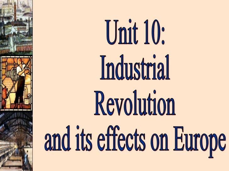 Unit 10:  Industrial Revolution  and its effects on Europe