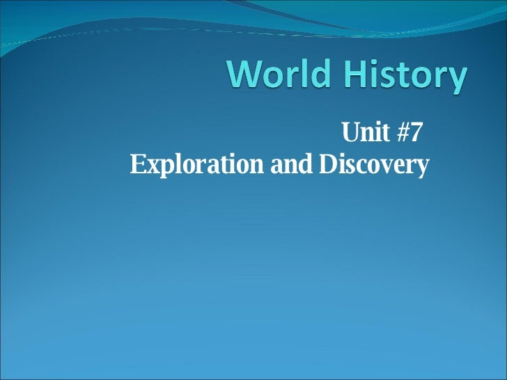 Unit #7  Exploration and Discovery