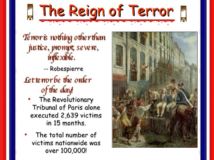 the french revolution and the terror essay The revolution started as a result of financial mismanagement on the part of the french government, who was contributing to overseas efforts in the new world participation in the american revolution caused national debt, and in an attempt to avoid national bankruptcy, the assembly of notables was formed in 1787 to attract donations from the wealthy classes.