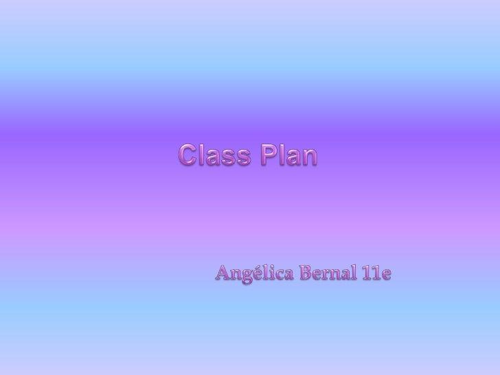Class Plan<br />                      Angélica Bernal 11e<br />