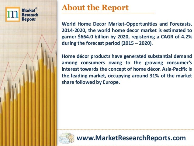 3 Www Marketresearchreports Com About The Report World Home Decor Market Opportunities