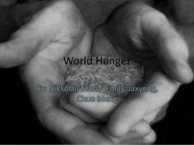 World HungerBy: Nikkolai, Maria ,Emily, Jaxyeng,Chue Meng