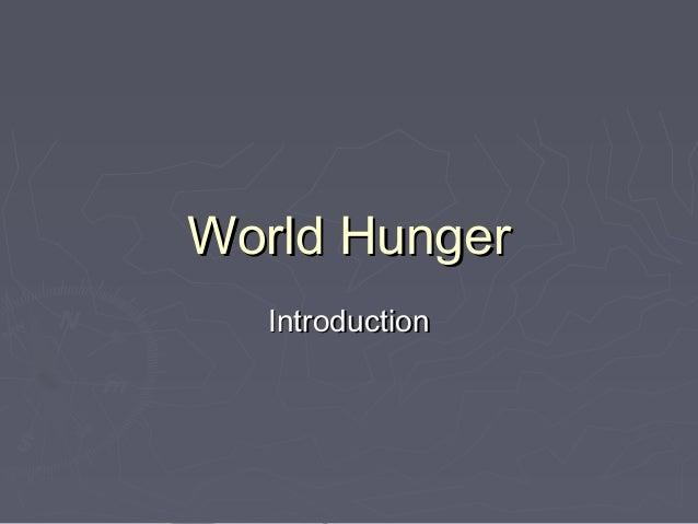 World HungerWorld Hunger IntroductionIntroduction