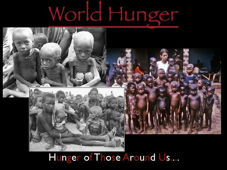 World HungerHunger of Those Around Us....