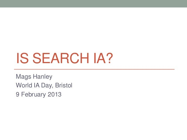 IS SEARCH IA?Mags HanleyWorld IA Day, Bristol9 February 2013