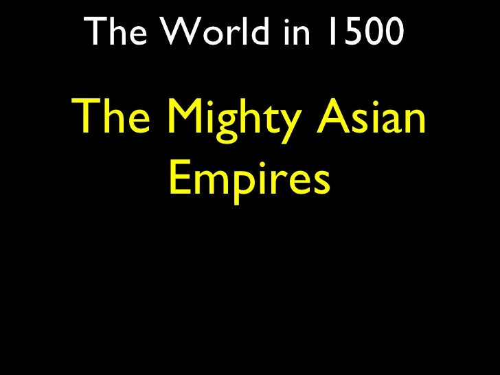 The World in 1500 The Mighty Asian Empires