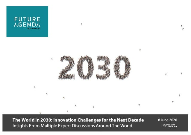The World in 2030: Innovation Challenges for the Next Decade Insights From Multiple Expert Discussions Around The World 8 ...