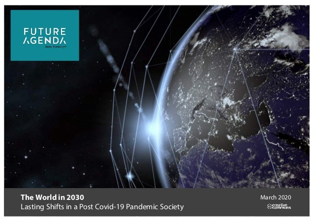 The World in 2030 Lasting Shifts in a Post Covid-19 Pandemic Society March 2020