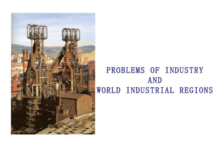 PROBLEMS OF INDUSTRY AND  WORLD INDUSTRIAL REGIONS
