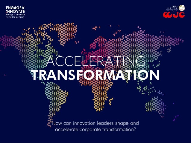 ACCELERATING TRANSFORMATION How can innovation leaders shape and accelerate corporate transformation?