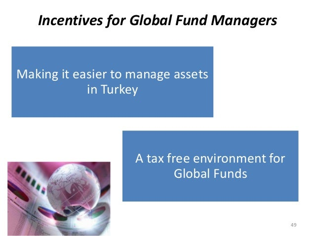 Incentives for Global Fund Managers A tax free environment for Global Funds Making it easier to manage assets in Turkey 49