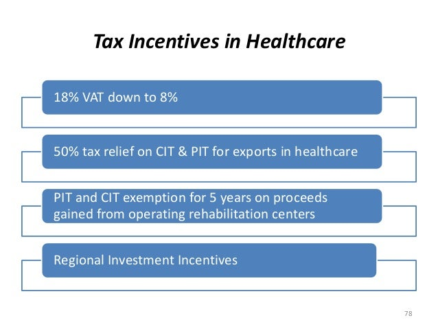 Tax Incentives in Healthcare 18% VAT down to 8% 50% tax relief on CIT & PIT for exports in healthcare PIT and CIT exemptio...