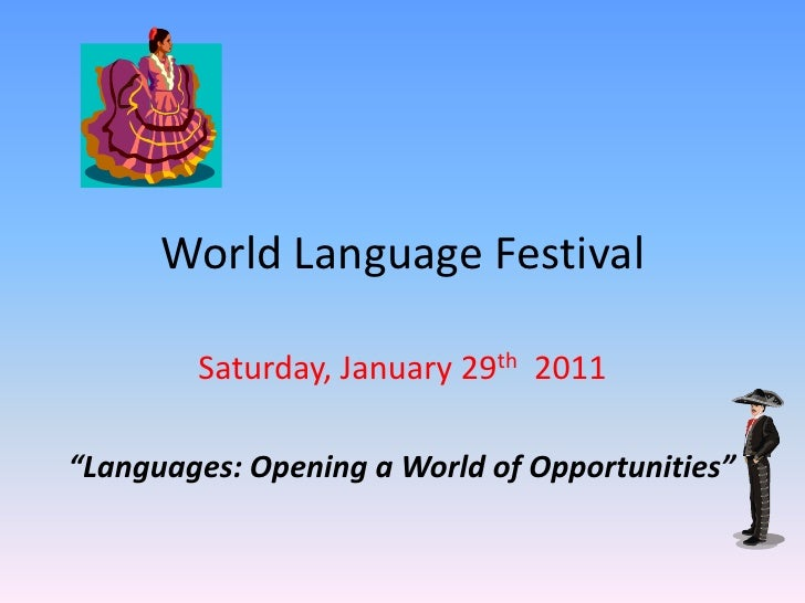 "World Language Festival<br />Saturday, January 29th  2011<br />""Languages: Opening a World of Opportunities""<br />"