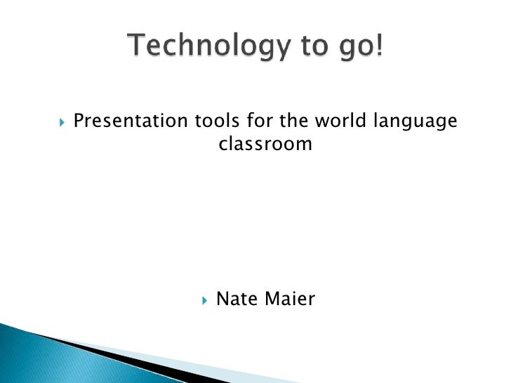 Presentation tools for the world language classroom<br />Nate Maier<br />Technology to go!<br />
