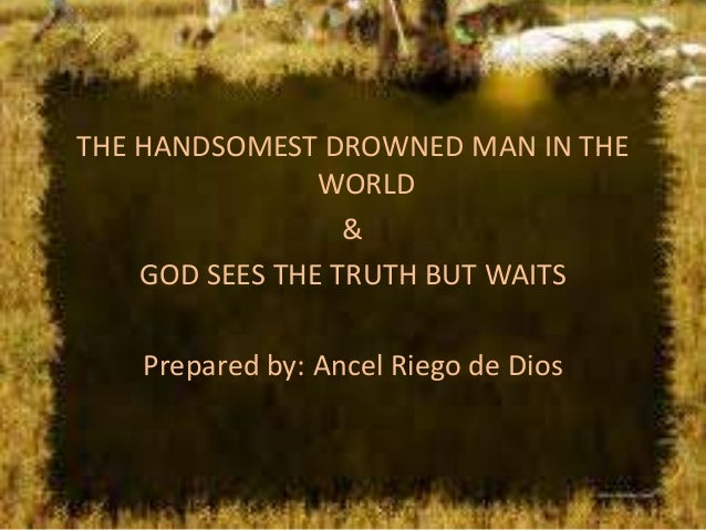 THE HANDSOMEST DROWNED MAN IN THE                WORLD                  &    GOD SEES THE TRUTH BUT WAITS   Prepared by: A...