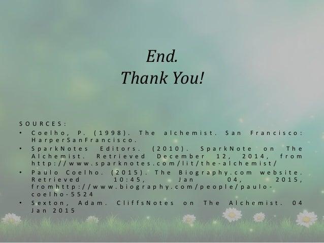 End. Thank You! S O U R C E S : • C o e l h o , P . ( 1 9 9 8 ) . T h e a l c h e m i s t . S a n F r a n c i s c o : H a ...