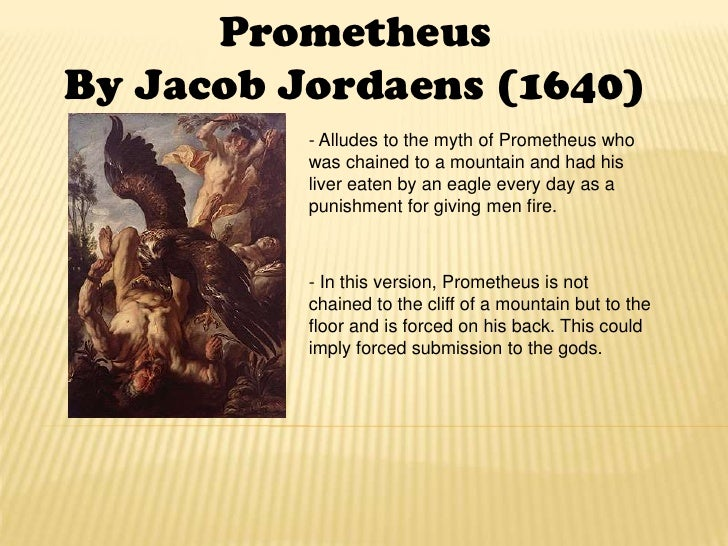 Prometheus<br />By Jacob Jordaens (1640)<br />- Alludes to the myth of Prometheus who was chained to a mountain and had hi...