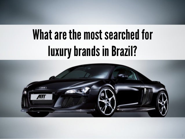 7 What are the most searched forluxury brands in Brazil  8. 8 Top 50 Most  Searched For Luxury ... 48a547ef8b