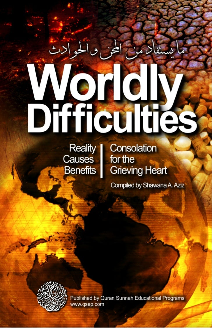 WorldlyDifficulties    Reality Consolation    Causes for the   Benefits Grieving Heart    Compiled by Shawana A.Aziz   Pub...