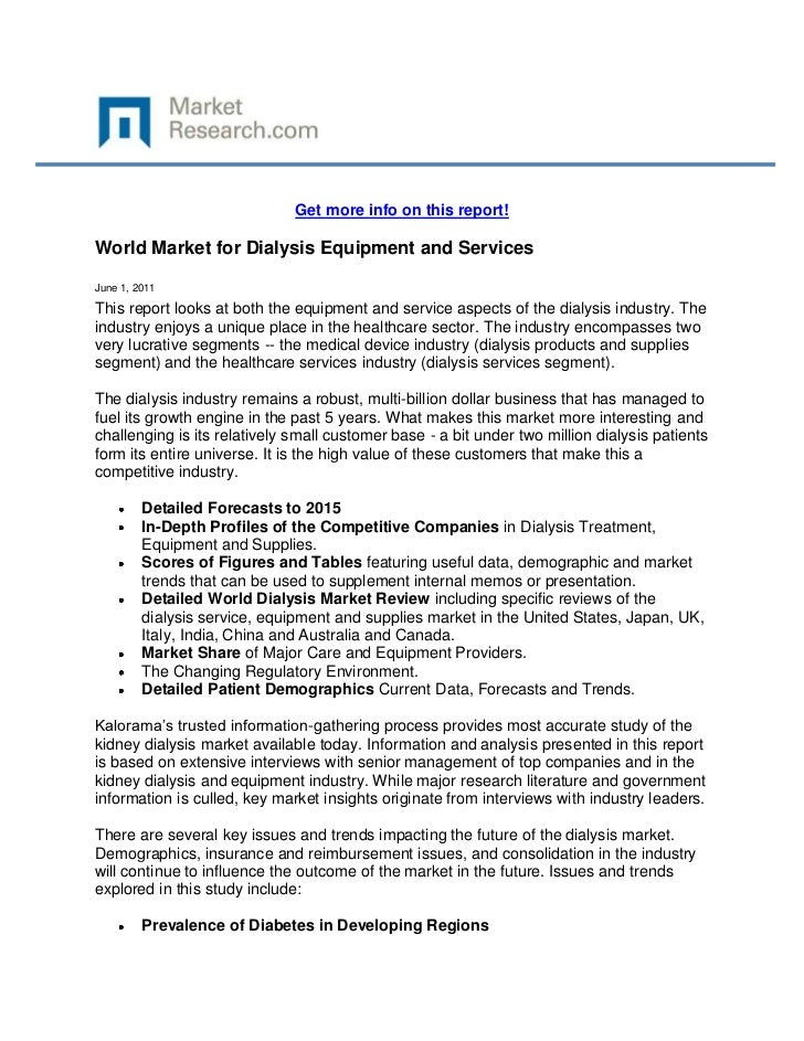 Get more info on this report!World Market for Dialysis Equipment and ServicesJune 1, 2011This report looks at both the equ...