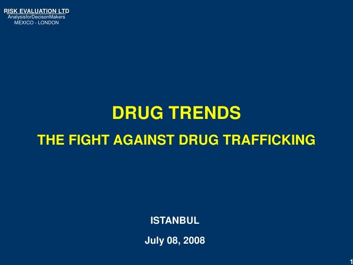 RISK EVALUATION LTD AnalysisforDecisonMakers   MEXICO - LONDON                            DRUG TRENDS             THE FIGH...