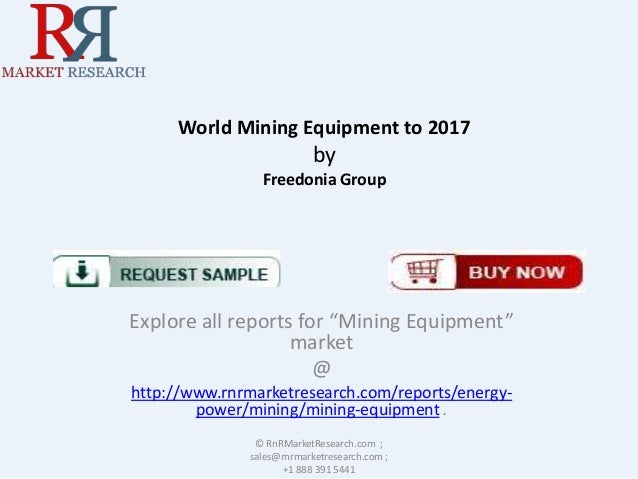 "World Mining Equipment to 2017  by Freedonia Group  Explore all reports for ""Mining Equipment"" market @ http://www.rnrmark..."