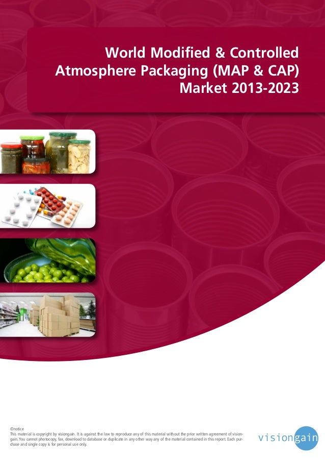 World Modified & Controlled Atmosphere Packaging (MAP & CAP) Market 2013-2023  ©notice This material is copyright by visio...