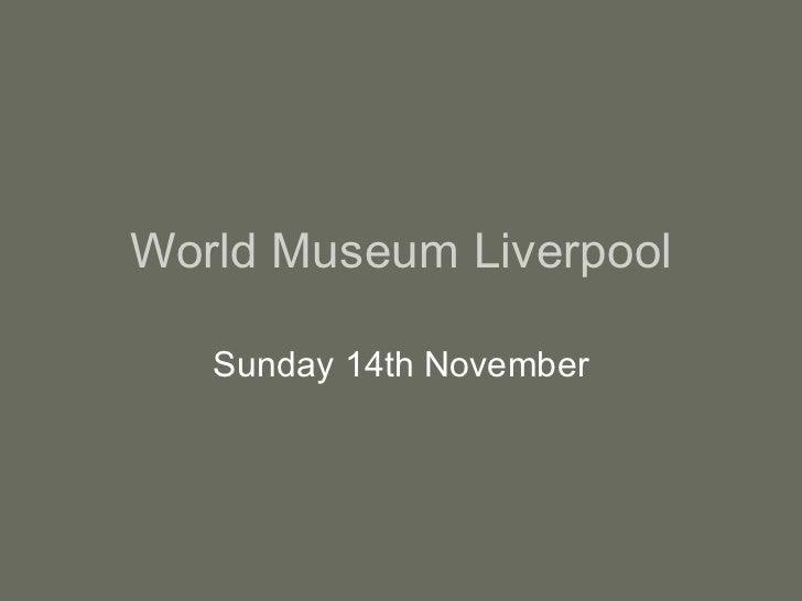 World Museum Liverpool Sunday 14th November