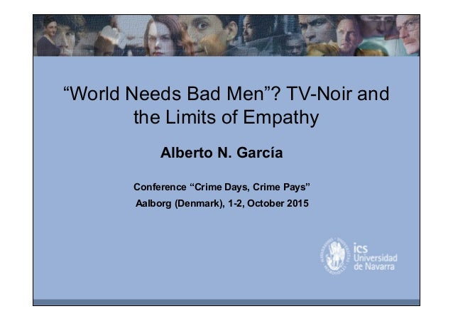 "Alberto N. García Conference ""Crime Days, Crime Pays"" Aalborg (Denmark), 1-2, October 2015 ""World Needs Bad Men""? TV-Noir ..."