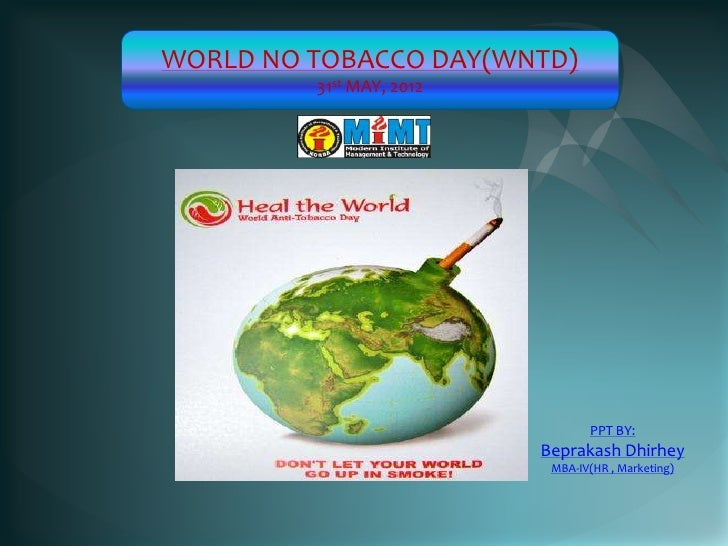 WORLD NO TOBACCO DAY(WNTD)         31st MAY, 2012                                 PPT BY:                          Bepraka...