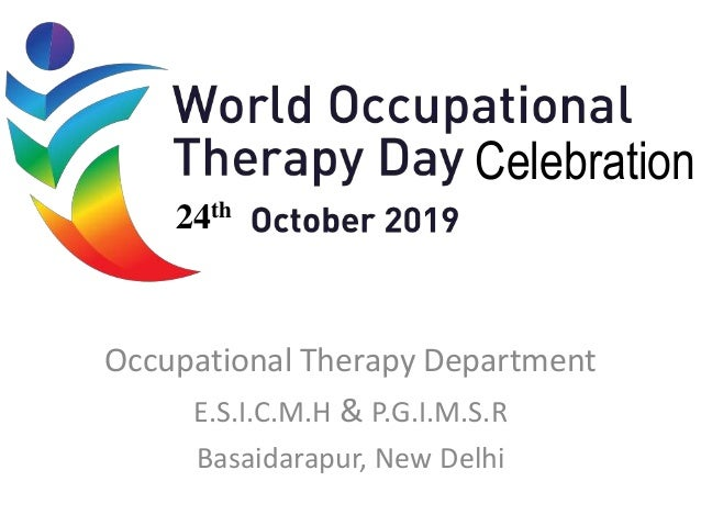 Celebration Occupational Therapy Department E.S.I.C.M.H & P.G.I.M.S.R Basaidarapur, New Delhi 24th