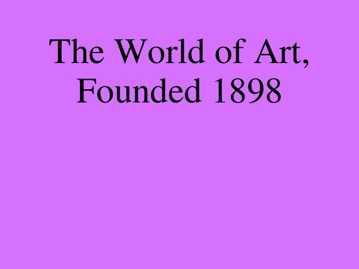 The World of Art, Founded 1898