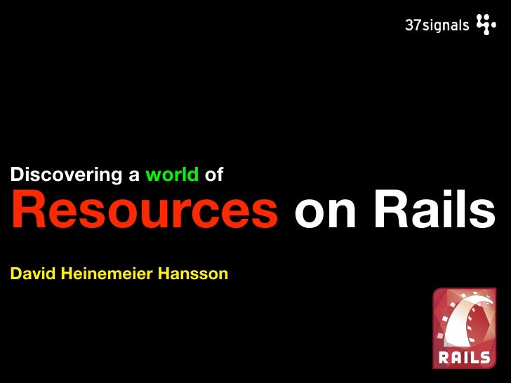 Discovering a world of  Resources on Rails David Heinemeier Hansson