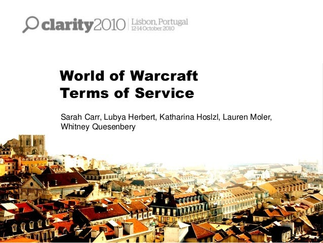 World of Warcraft Terms of Service Sarah Carr, Lubya Herbert, Katharina Hoslzl, Lauren Moler, Whitney Quesenbery