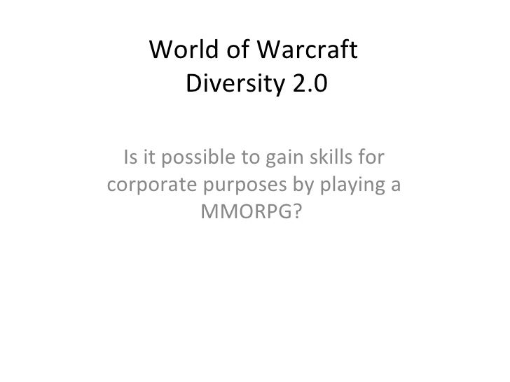 World of Warcraft  Diversity 2.0 Is it possible to gain skills for corporate purposes by playing a MMORPG?