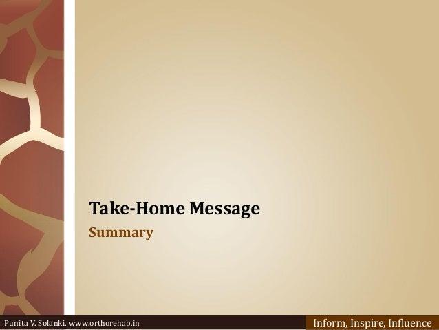 Take-Home Message Summary Punita V. Solanki. www.orthorehab.in Inform, Inspire, Influence
