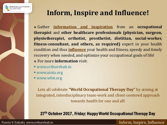 Inform, Inspire and Influence! Inform, Inspire, Influence 27th October 2017, Friday: Happy World Occupational Therapy Day ...