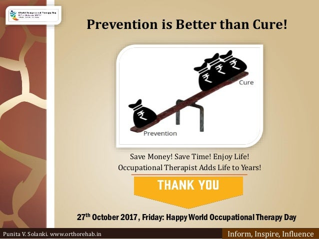Prevention is Better than Cure! Inform, Inspire, Influence Save Money! Save Time! Enjoy Life! Occupational Therapist Adds ...