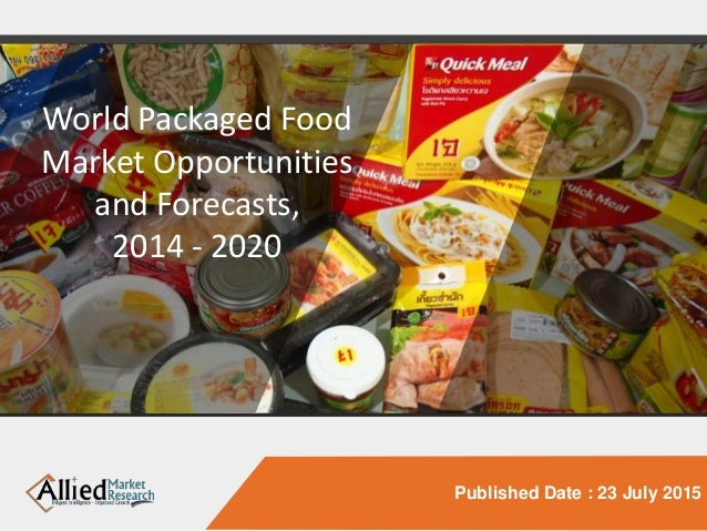 Published Date : 23 July 2015 World Packaged Food Market Opportunities and Forecasts, 2014 - 2020