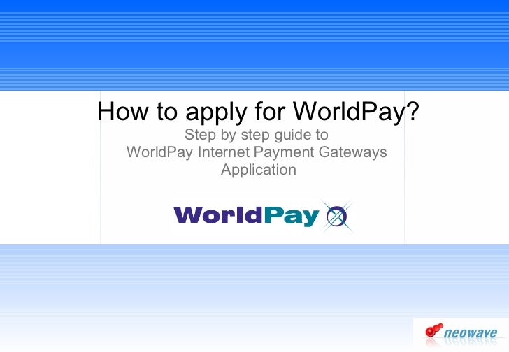 How to apply for WorldPay? Step by step guide to  WorldPay Internet Payment Gateways  Application