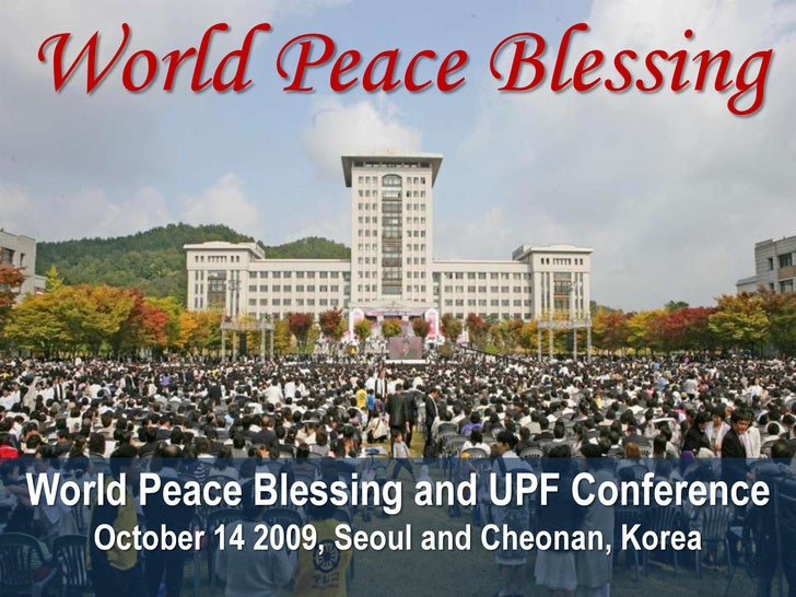 World Peace Blessing<br />World Peace Blessing and UPF ConferenceOctober 14 2009, Seoul and Cheonan, Korea<br />