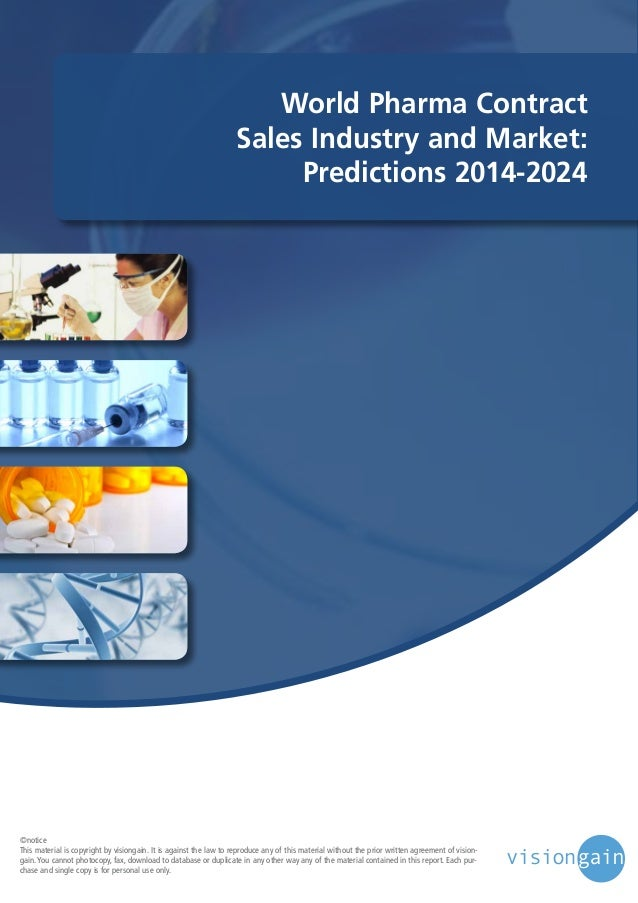 World Pharma Contract Sales Industry and Market: Predictions 2014-2024  ©notice This material is copyright by visiongain. ...