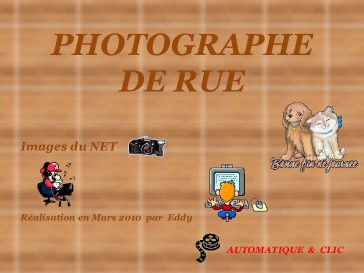 PHOTOGRAPHE DE RUE Images du NET Réalisation en Mars 2010  par  Eddy AUTOMATIQUE  &  CLIC
