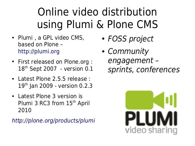 Online video distribution using Plumi & Plone CMS ● Plumi , a GPL video CMS, based on Plone – http://plumi.org ● First rel...