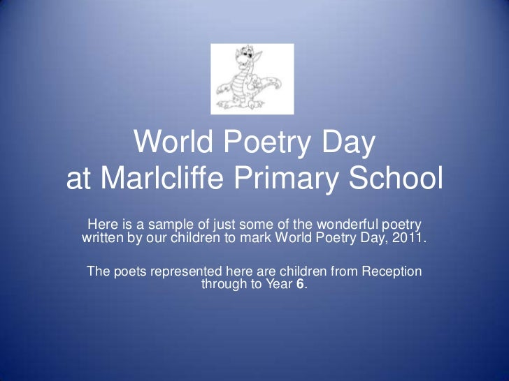 World Poetry Dayat Marlcliffe Primary School  Here is a sample of just some of the wonderful poetry written by our childre...