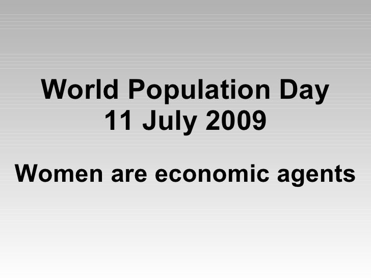 World Population Day      11 July 2009 Women are economic agents