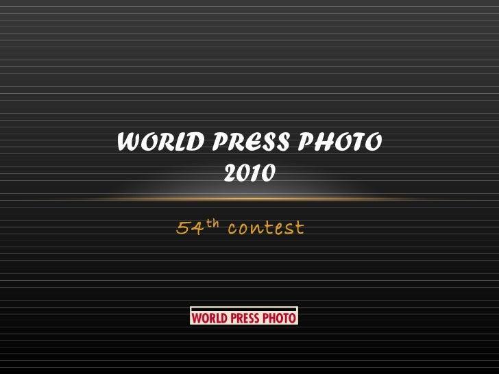 54 th  contest WORLD PRESS PHOTO 2010