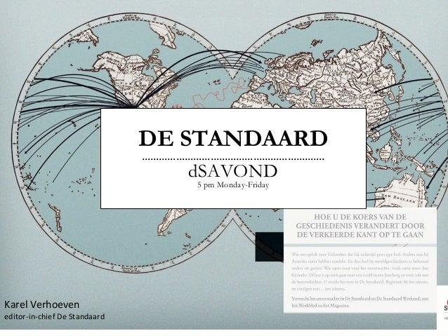 DE STANDAARD ………………………………………………………. dSAVOND 5 pm Monday-Friday Karel Verhoeven editor-in-chief De Standaard