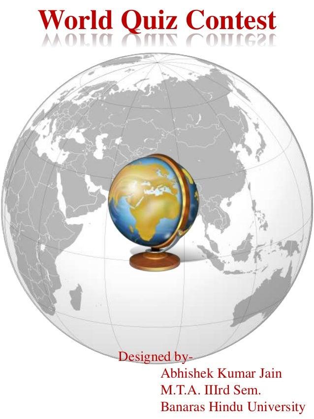 World Quiz Contest  Designed byAbhishek Kumar Jain M.T.A. IIIrd Sem. Banaras Hindu University