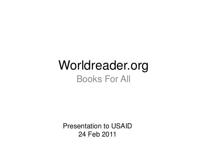 Worldreader.org<br />Books For All<br />Presentation to USAID<br />24 Feb 2011<br />